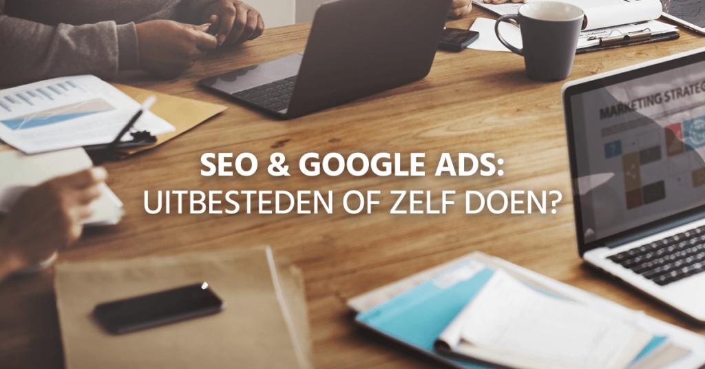 SEO en Google Ads uitbesteden of zelf doen