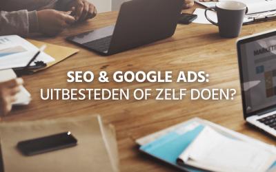 SEO & Google Ads: uitbesteden of zelf doen?