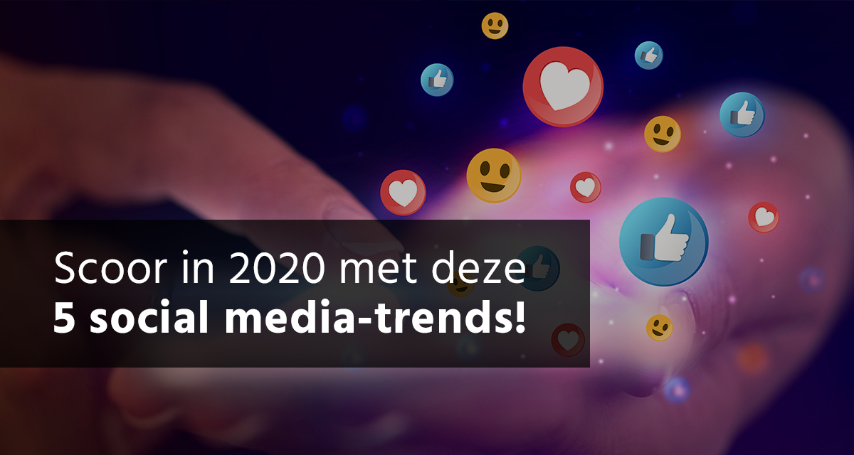 Scoor In 2020 Met Deze 5 Social Media Trends