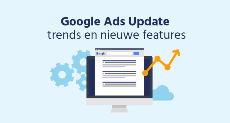 Google Ads Update Trends En Nieuwe Features